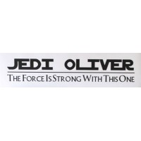 "Jedi Personalized name ""The force is strong with this one"""