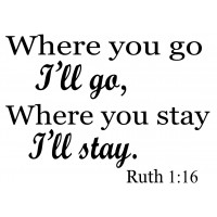 Where you go-  Ruth 1:16  Bible verse wall ...