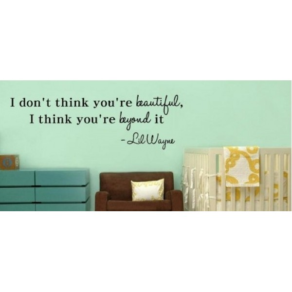 I Dont think you\'re beautiful, I think you\'re beyond it Lil Wayne wall art qu... [1017ICZ6GKW] | data_FixedImages_LilWayne.jpg