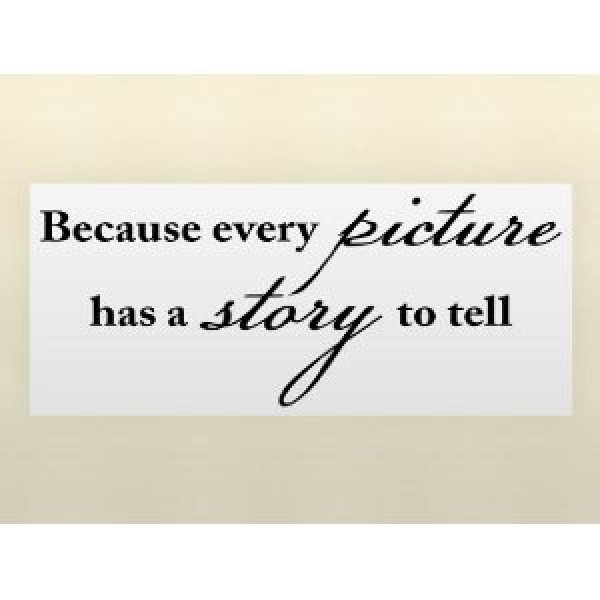 BECAUSE EVERY PICTURE HAS A STORY TO TELL Vinyl wall quotes family lettering ... [0104IVWVPYE] | data_HomeDecor_BECAUSE EVERY PICTURE HAS A STORY TO TELL.jpg