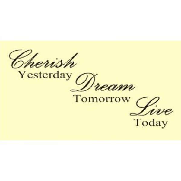 CHERISH YESTERDAY DREAM TOMORROW LIVE TODAY Vinyl wall art Inspirational quot... [0610IDD6C3W] | data_HomeDecor_CHERISH YESTERDAY DREAM TOMORROW LIVE TODAY Vinyl wall art Inspirational quot..jpg