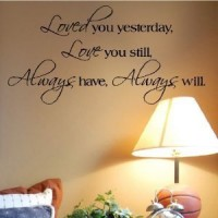 Loved you yesterday Love you still wall sayings vinyl lettering