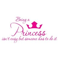 Being a Princess isn't easy but someone has to do it wall saying vinyl decal