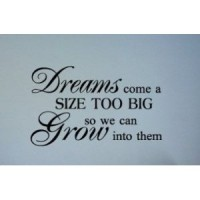Dreams come a size too big so we can grow into them 22x20 Vinyl Lettering Art...