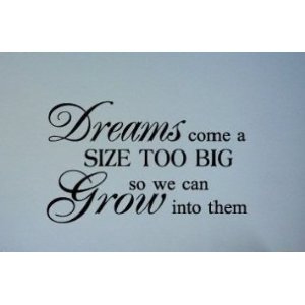Dreams come a size too big so we can grow into them 22x20 Vinyl Lettering Art... [0424INH9RTK] | data_Quotes_Dreams come a size too big so we can grow into them.jpg