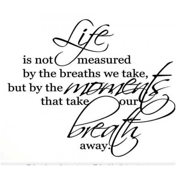 LIFE IS NOT MEASURED BY THE BREATHS WE TAKE, BUT BY THE MOMENTS THAT TAKE OUR..23x28. [0201I9NG9XQ] | data_Quotes_LIFE IS NOT MEASURED.jpg