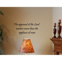 THE APPROVAL OF THE LORD MATTERS MORE THAN THE APPLAUSE OF MAN Vinyl wall quo...