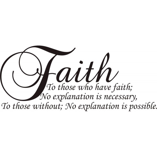 Faith to those who have it; no explanation is necessary Inspirational Vinyl Art [0304IRG7E52] | data_lori_Faith to those who have it; no explanation is necessary Inspirational Vinyl Art.jpg