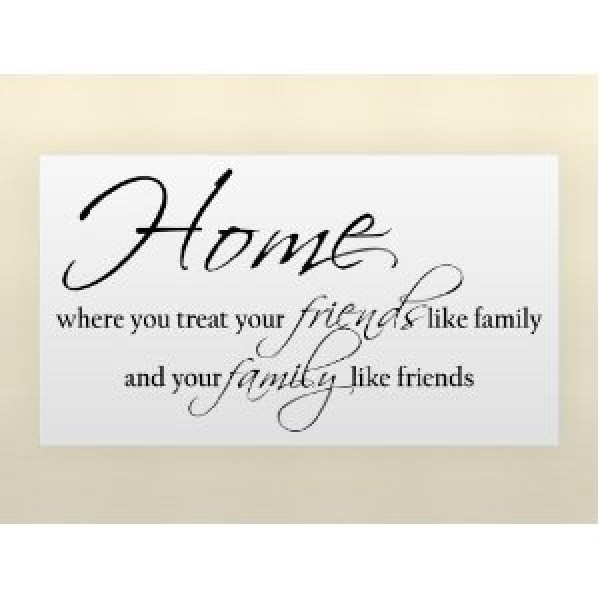 HOME WHERE YOU TREAT YOUR FRIENDS LIKE FAMILY AND YOUR FAMILY LIKE FRIENDS Vi... [0128I7F18BE] | data_lori_HOME WHERE YOU TREAT YOUR FRIENDS LIKE FAMILY AND YOUR FAMILY LIKE FRIENDS Vi....jpg